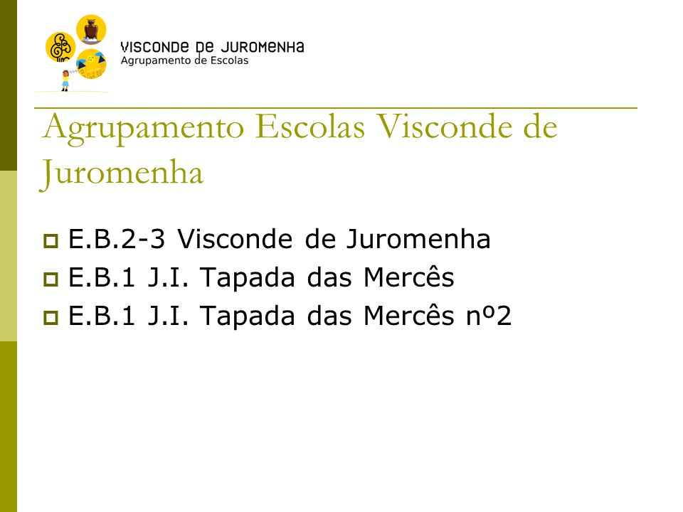 Agrupamento Escolas Visconde de Juromenha E.B.2-3 Visconde de Juromenha E.B.1 J.I. Tapada das Mercês E.B.1 J.I. Tapada das Mercês nº2