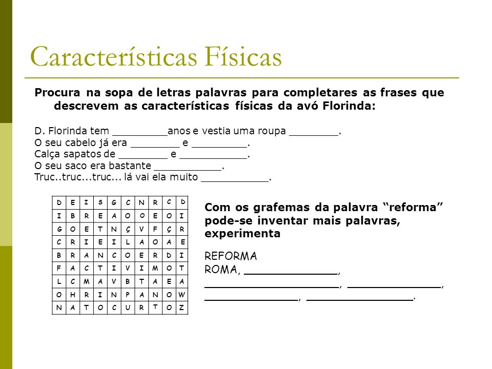 Procura na sopa de letras palavras para completares as frases que descrevem as características físicas da avó Florinda: D. Florinda tem _________anos