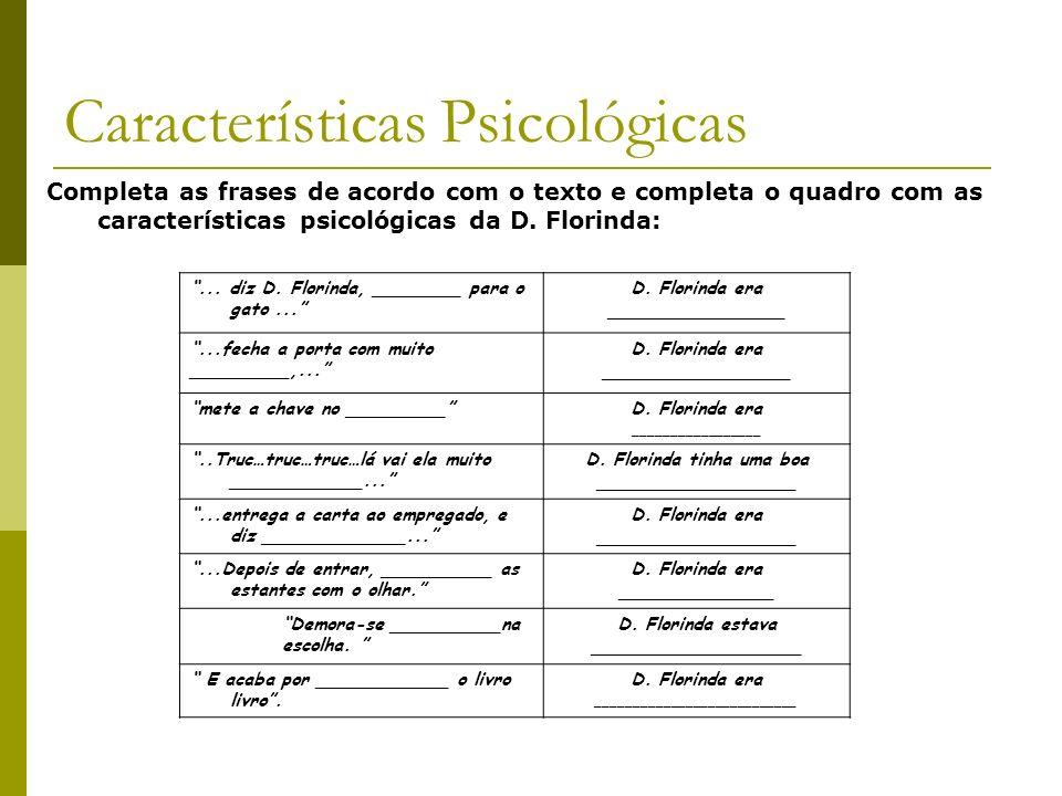 Características Psicológicas Completa as frases de acordo com o texto e completa o quadro com as características psicológicas da D. Florinda:... diz D