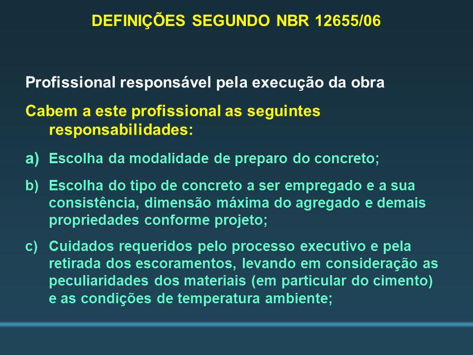 Profissional responsável pela execução da obra Cabem a este profissional as seguintes responsabilidades: a) Escolha da modalidade de preparo do concre