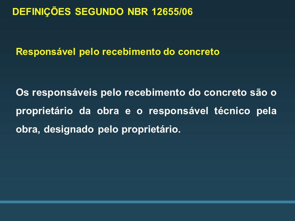 Responsável pelo recebimento do concreto Os responsáveis pelo recebimento do concreto são o proprietário da obra e o responsável técnico pela obra, de