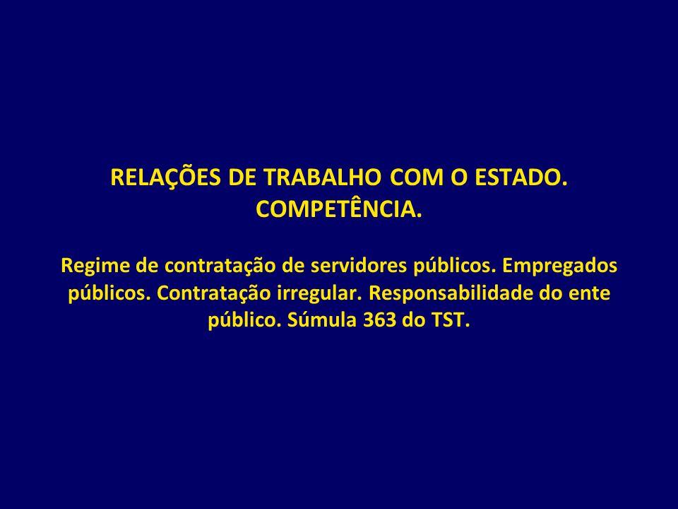 RELAÇÕES DE TRABALHO COM O ESTADO. COMPETÊNCIA. Regime de contratação de servidores públicos. Empregados públicos. Contratação irregular. Responsabili
