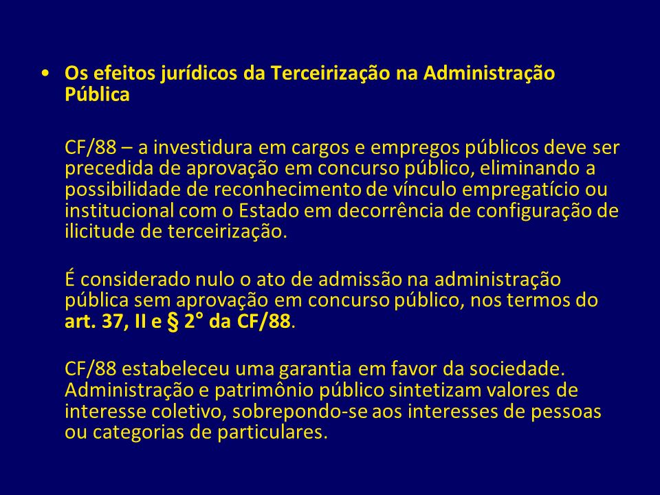 Os efeitos jurídicos da Terceirização na Administração Pública CF/88 – a investidura em cargos e empregos públicos deve ser precedida de aprovação em