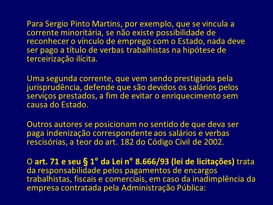 Para Sergio Pinto Martins, por exemplo, que se vincula a corrente minoritária, se não existe possibilidade de reconhecer o vínculo de emprego com o Es