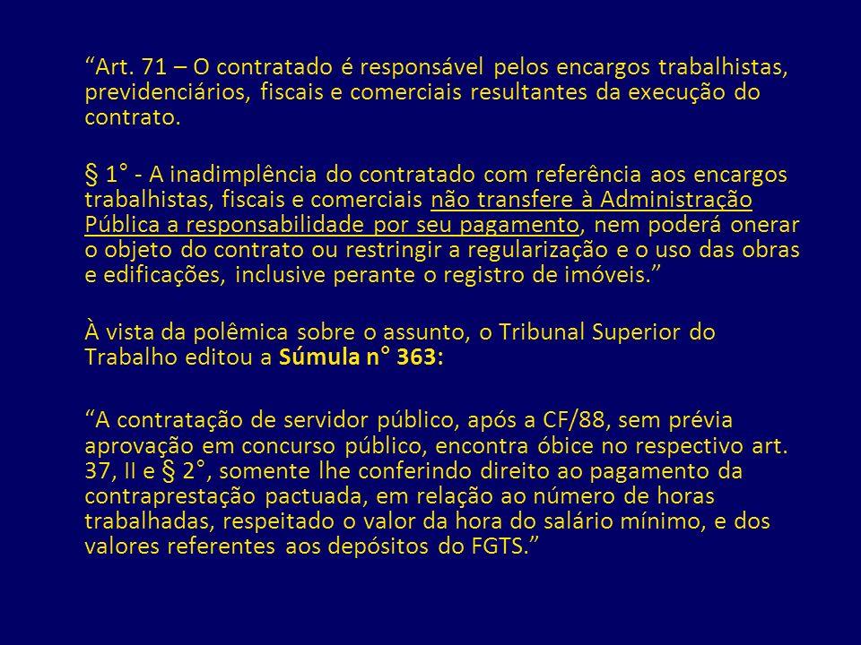 Art. 71 – O contratado é responsável pelos encargos trabalhistas, previdenciários, fiscais e comerciais resultantes da execução do contrato. § 1° - A