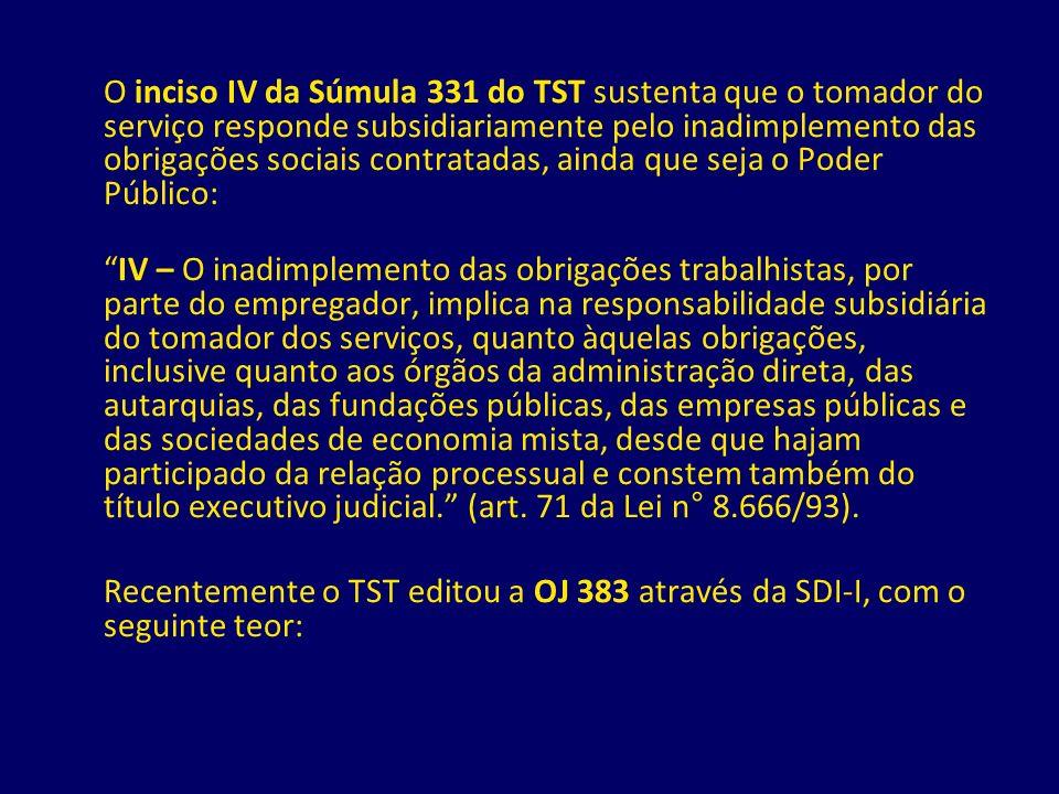 O inciso IV da Súmula 331 do TST sustenta que o tomador do serviço responde subsidiariamente pelo inadimplemento das obrigações sociais contratadas, a