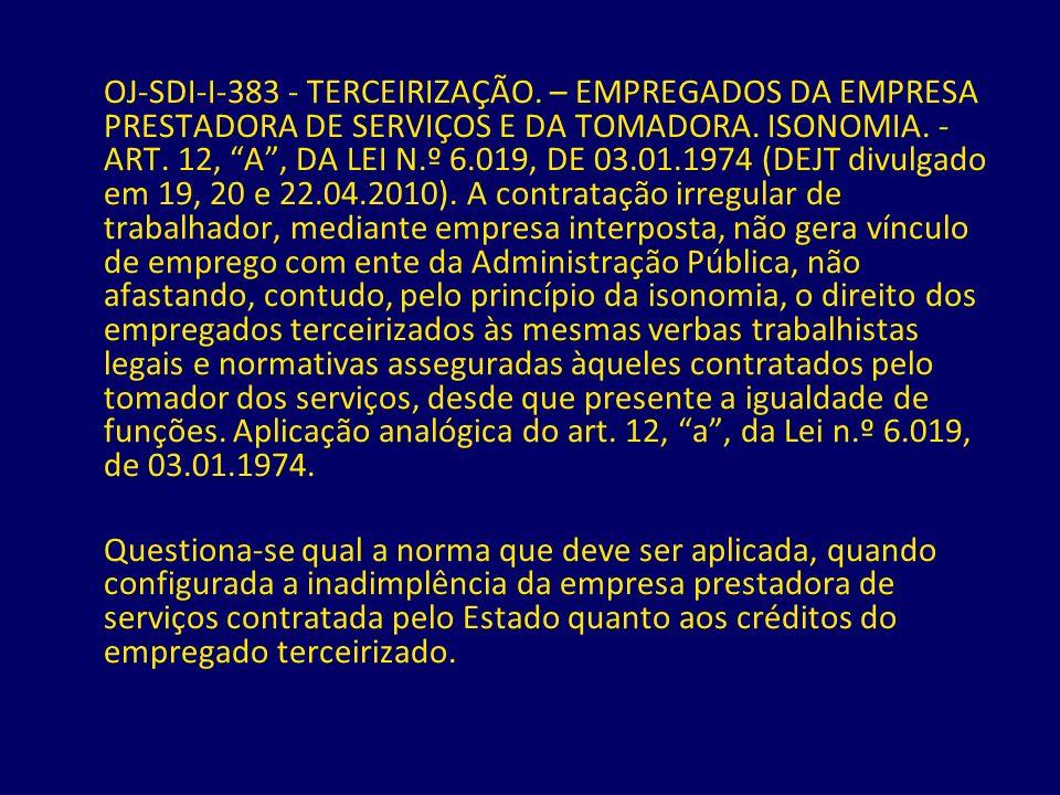 OJ-SDI-I-383 - TERCEIRIZAÇÃO. – EMPREGADOS DA EMPRESA PRESTADORA DE SERVIÇOS E DA TOMADORA. ISONOMIA. - ART. 12, A, DA LEI N.º 6.019, DE 03.01.1974 (D
