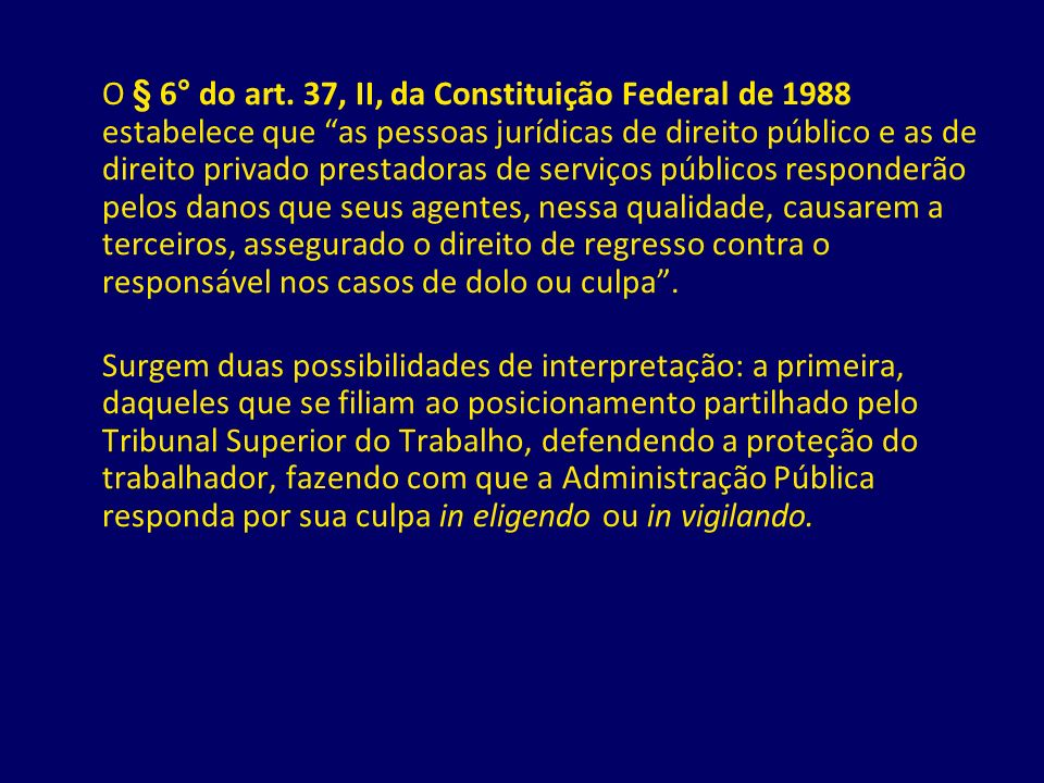 O § 6° do art. 37, II, da Constituição Federal de 1988 estabelece que as pessoas jurídicas de direito público e as de direito privado prestadoras de s