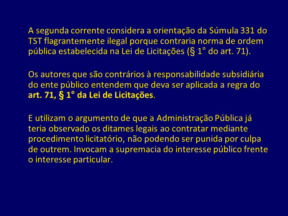 A segunda corrente considera a orientação da Súmula 331 do TST flagrantemente ilegal porque contraria norma de ordem pública estabelecida na Lei de Li