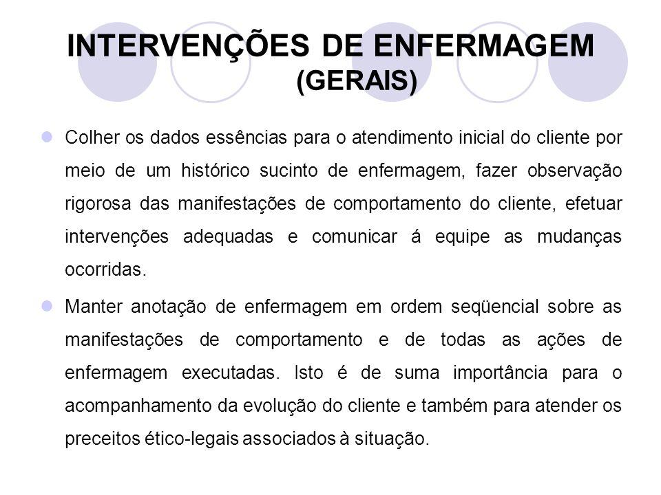 INTERVENÇÕES DE ENFERMAGEM (GERAIS) Colher os dados essências para o atendimento inicial do cliente por meio de um histórico sucinto de enfermagem, fa