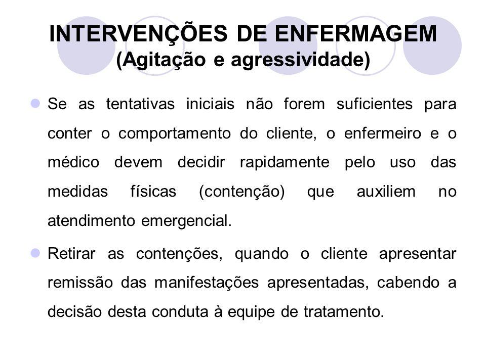 INTERVENÇÕES DE ENFERMAGEM (Agitação e agressividade) Se as tentativas iniciais não forem suficientes para conter o comportamento do cliente, o enferm