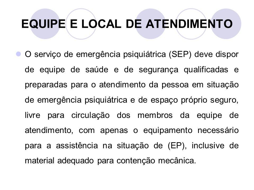 EQUIPE E LOCAL DE ATENDIMENTO O serviço de emergência psiquiátrica (SEP) deve dispor de equipe de saúde e de segurança qualificadas e preparadas para