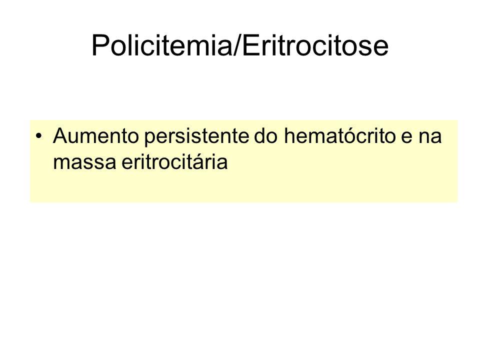 Policitemia/Eritrocitose Aumento persistente do hematócrito e na massa eritrocitária