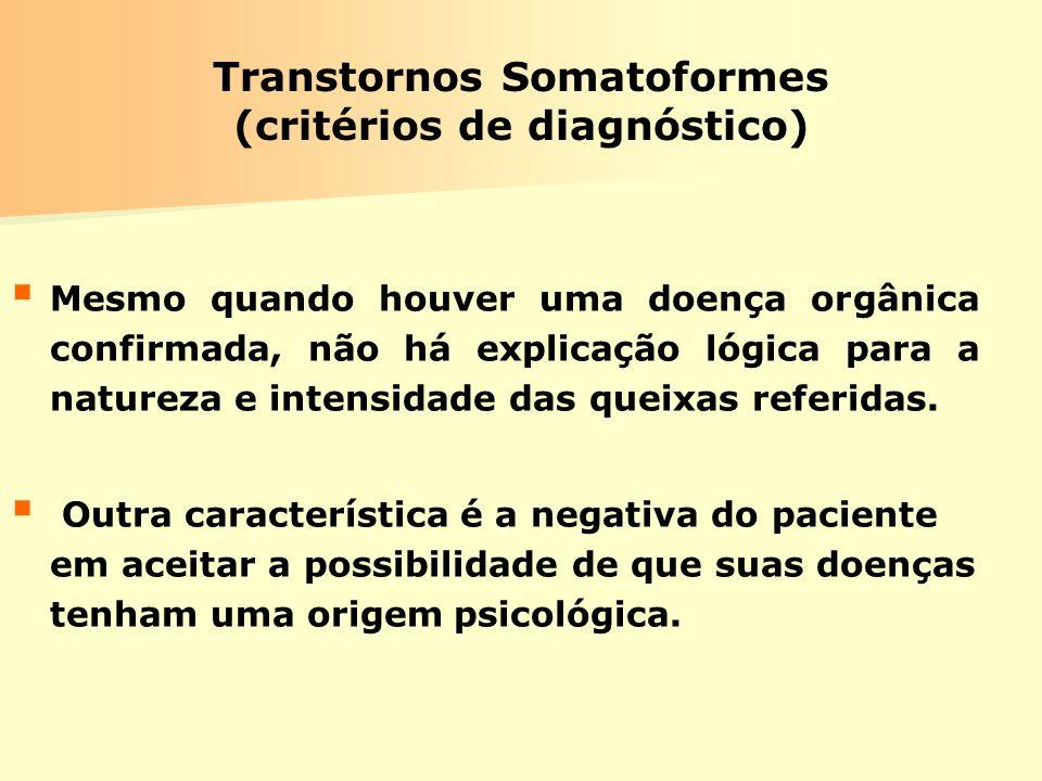 Transtornos Somatoformes (critérios de diagnóstico) Mesmo quando houver uma doença orgânica confirmada, não há explicação lógica para a natureza e int