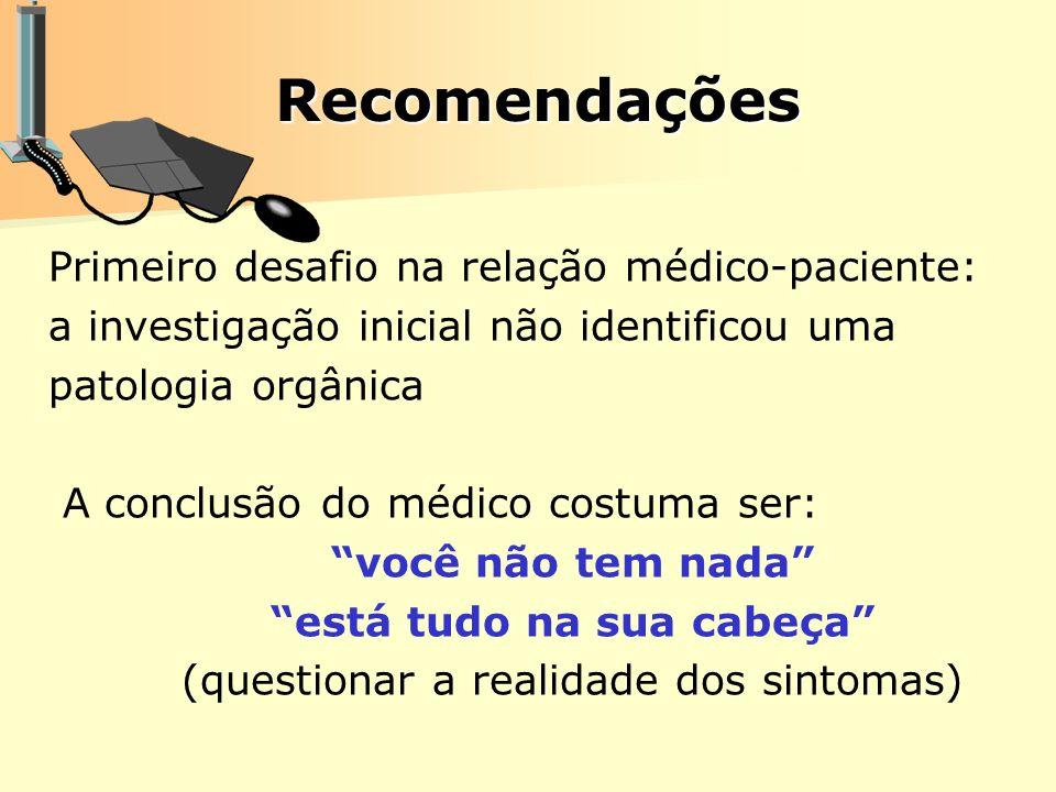 Recomendações Recomendações Primeiro desafio na relação médico-paciente: a investigação inicial não identificou uma patologia orgânica A conclusão do