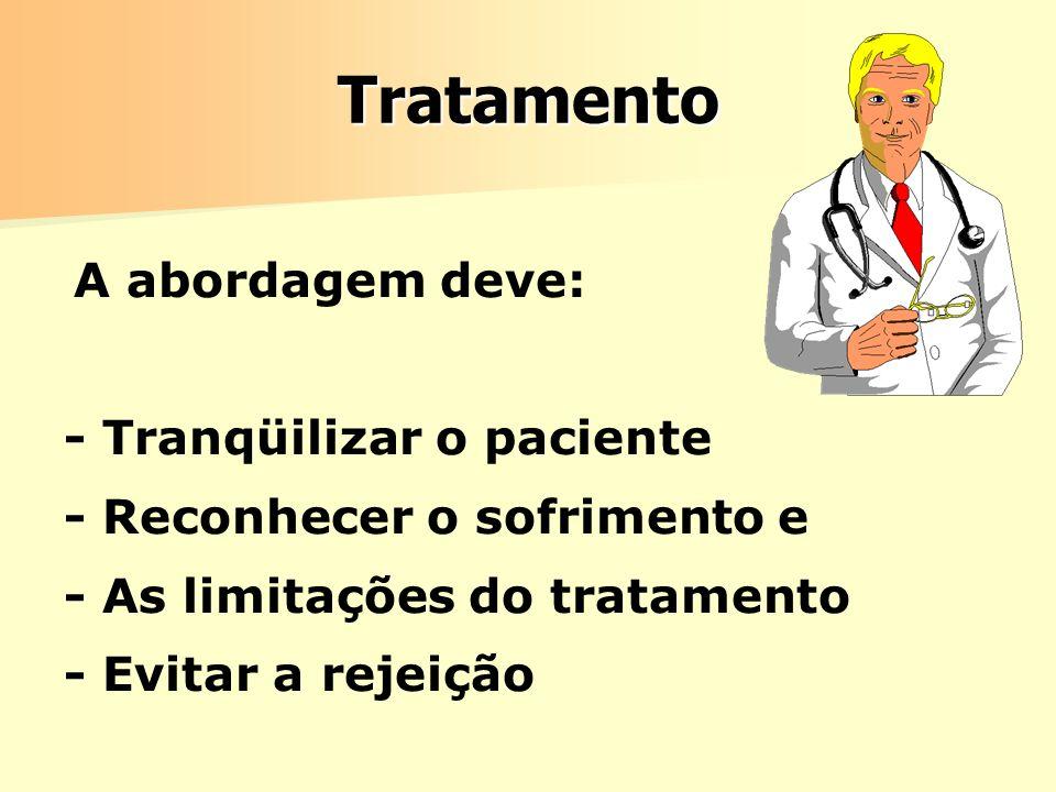 Tratamento A abordagem deve: - Tranqüilizar o paciente - Reconhecer o sofrimento e - As limitações do tratamento - Evitar a rejeição