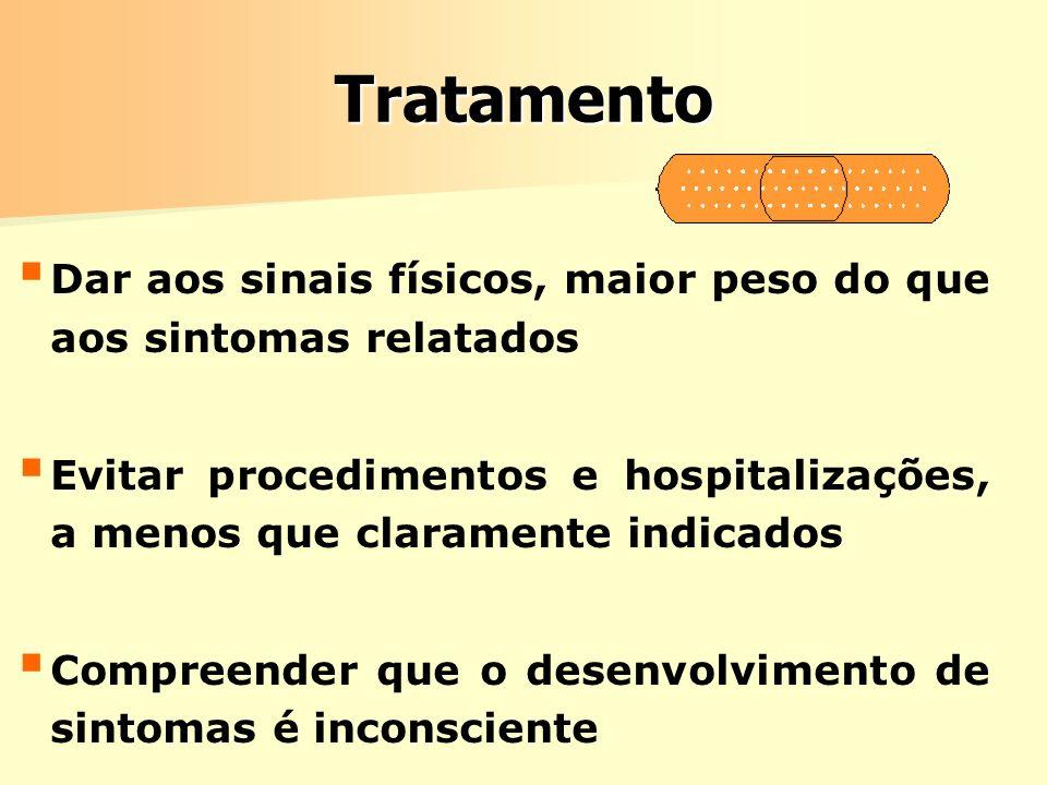Tratamento Dar aos sinais físicos, maior peso do que aos sintomas relatados Evitar procedimentos e hospitalizações, a menos que claramente indicados C