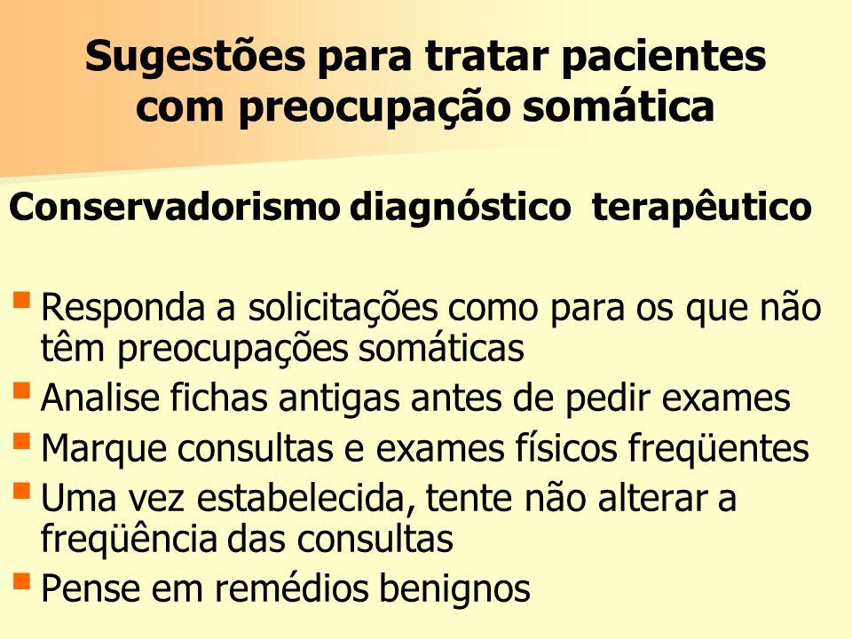 Sugestões para tratar pacientes com preocupação somática Conservadorismo diagnóstico terapêutico Responda a solicitações como para os que não têm preo