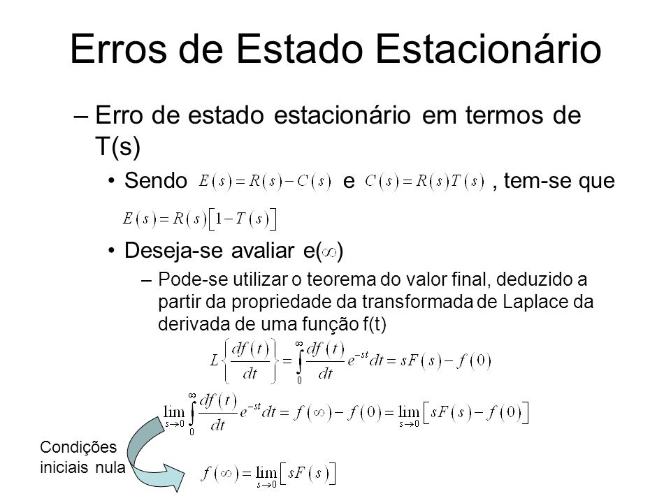 Erros de Estado Estacionário –Erro de estado estacionário em termos de T(s) Sendo e, tem-se que Deseja-se avaliar e( ) –Pode-se utilizar o teorema do