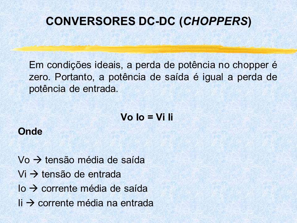 Em condições ideais, a perda de potência no chopper é zero. Portanto, a potência de saída é igual a perda de potência de entrada. Vo Io = Vi Ii Onde V