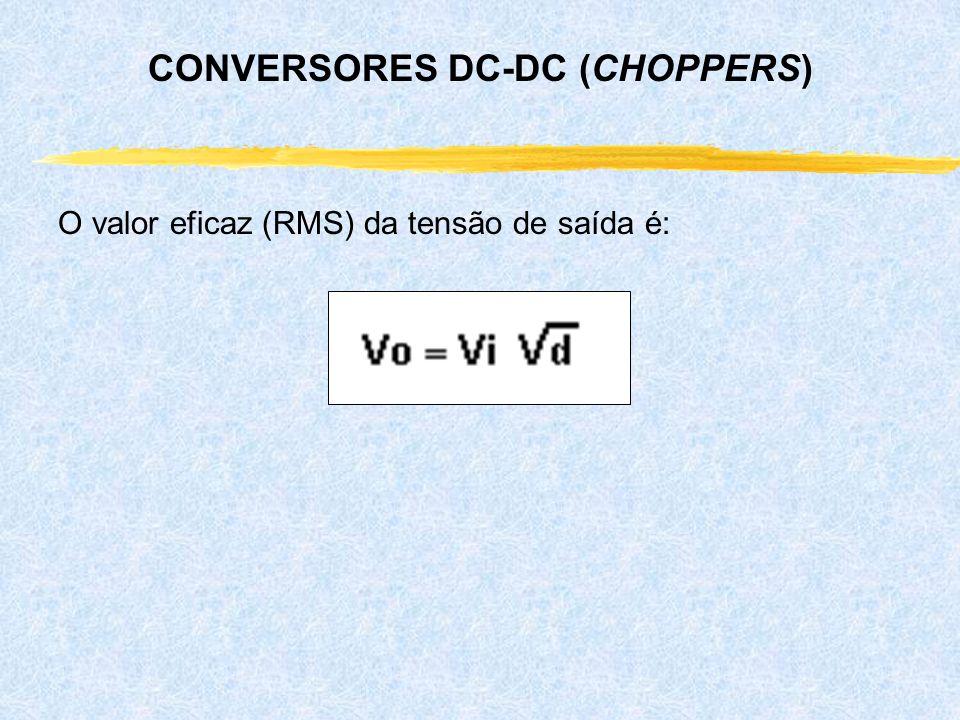O valor eficaz (RMS) da tensão de saída é: CONVERSORES DC-DC (CHOPPERS)