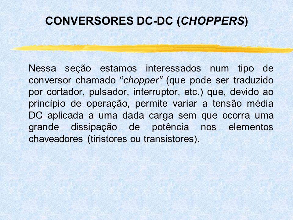 Nessa seção estamos interessados num tipo de conversor chamado chopper (que pode ser traduzido por cortador, pulsador, interruptor, etc.) que, devido