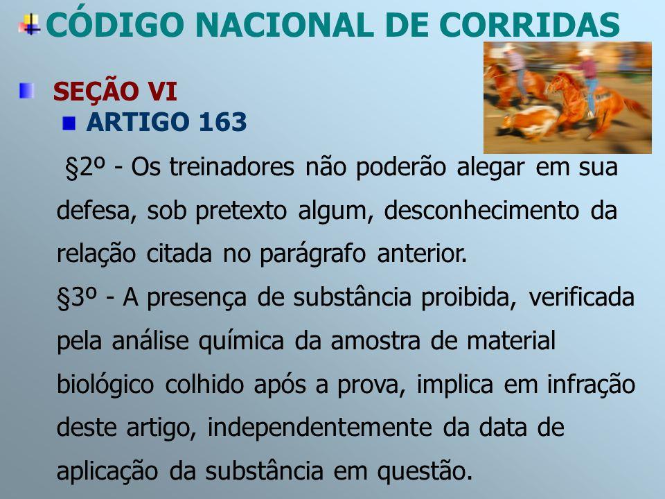 CÓDIGO NACIONAL DE CORRIDAS SEÇÃO VI ARTIGO 163 §2º - Os treinadores não poderão alegar em sua defesa, sob pretexto algum, desconhecimento da relação