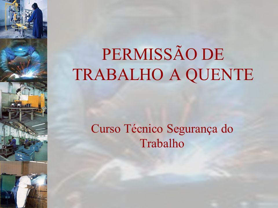 PERMISSÃO DE TRABALHO A QUENTE Curso Técnico Segurança do Trabalho