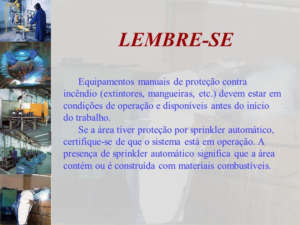 LEMBRE-SE Equipamentos manuais de proteção contra incêndio (extintores, mangueiras, etc.) devem estar em condições de operação e disponíveis antes do