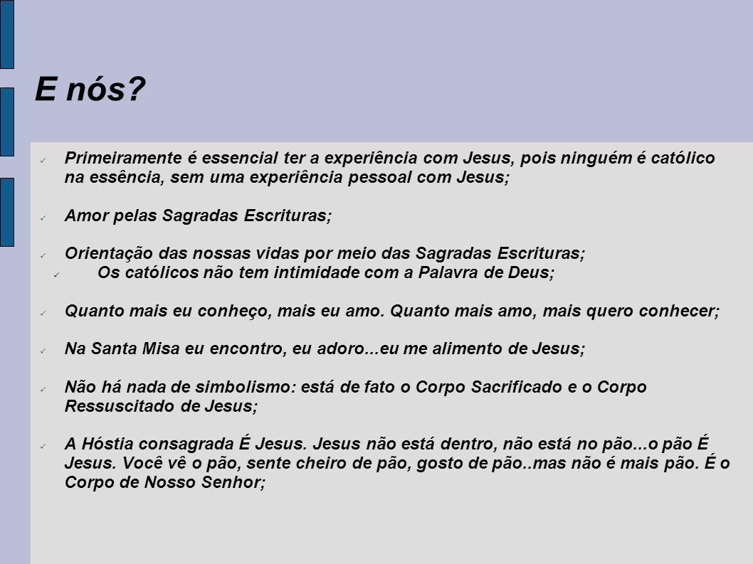 E nós? Primeiramente é essencial ter a experiência com Jesus, pois ninguém é católico na essência, sem uma experiência pessoal com Jesus; Amor pelas S
