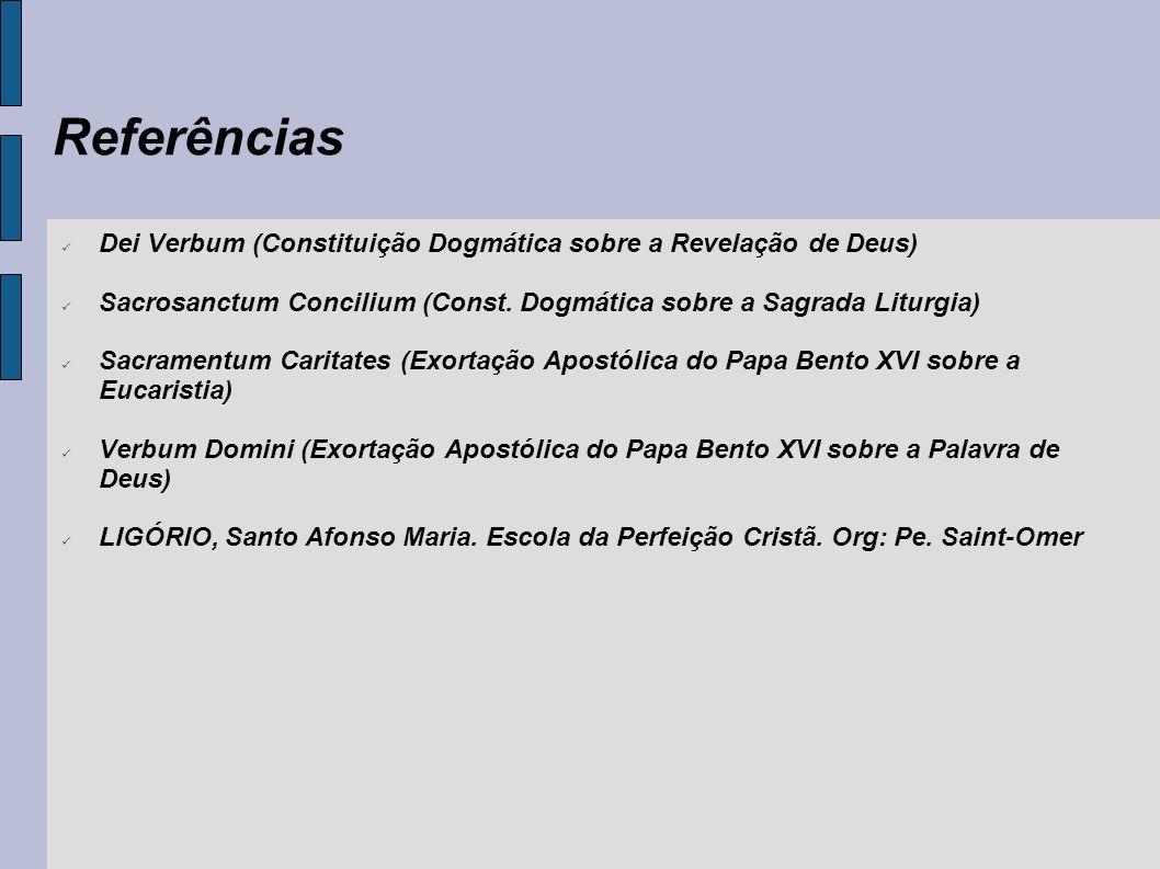 Referências Dei Verbum (Constituição Dogmática sobre a Revelação de Deus) Sacrosanctum Concilium (Const. Dogmática sobre a Sagrada Liturgia) Sacrament