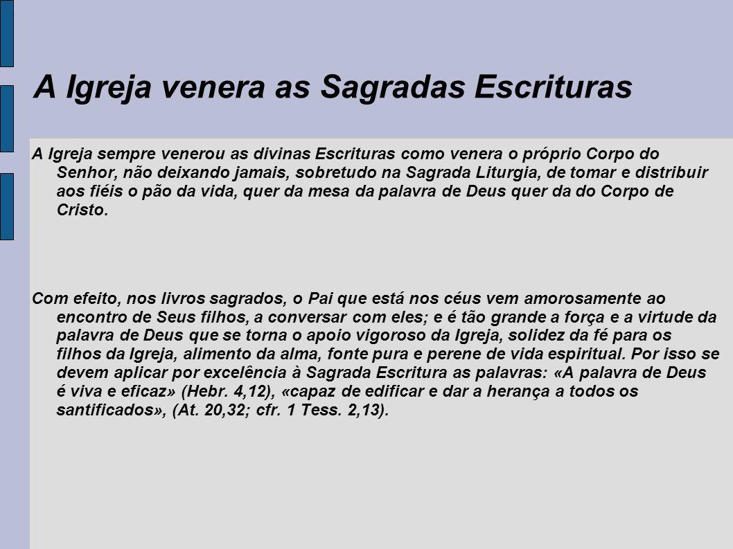 A Igreja venera as Sagradas Escrituras A Igreja sempre venerou as divinas Escrituras como venera o próprio Corpo do Senhor, não deixando jamais, sobre