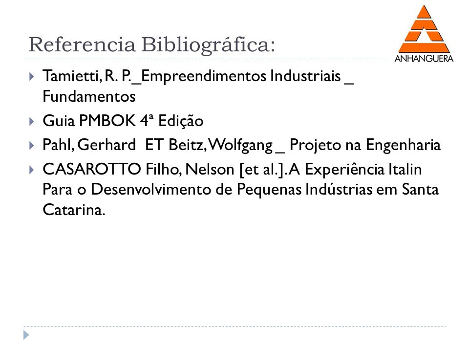 Referencia Bibliográfica: Tamietti, R. P._Empreendimentos Industriais _ Fundamentos Guia PMBOK 4ª Edição Pahl, Gerhard ET Beitz, Wolfgang _ Projeto na