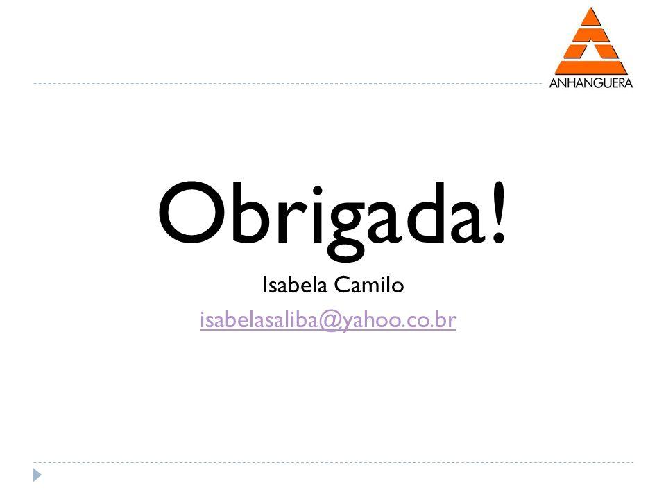 Obrigada! Isabela Camilo isabelasaliba@yahoo.co.br