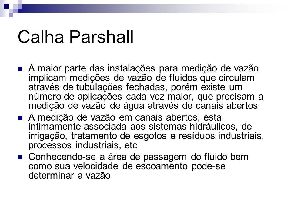 Calha Parshall A maior parte das instalações para medição de vazão implicam medições de vazão de fluidos que circulam através de tubulações fechadas,