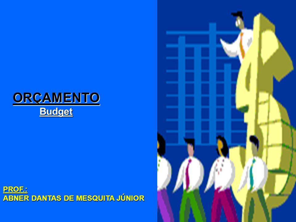 1 ORÇAMENTOBudget PROF.: ABNER DANTAS DE MESQUITA JÚNIOR