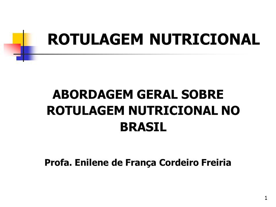 1 ROTULAGEM NUTRICIONAL ABORDAGEM GERAL SOBRE ROTULAGEM NUTRICIONAL NO BRASIL Profa. Enilene de França Cordeiro Freiria