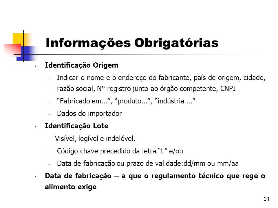14 Informações Obrigatórias Identificação Origem  Indicar o nome e o endereço do fabricante, país de origem, cidade, razão social, N° registro junto