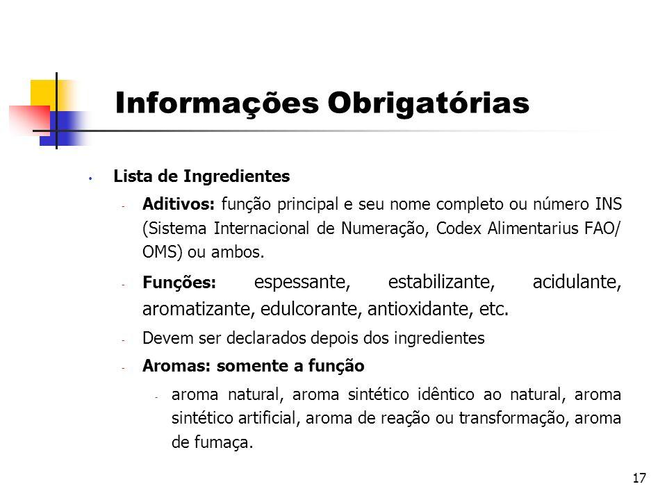 17 Informações Obrigatórias Lista de Ingredientes  Aditivos: função principal e seu nome completo ou número INS (Sistema Internacional de Numeração,