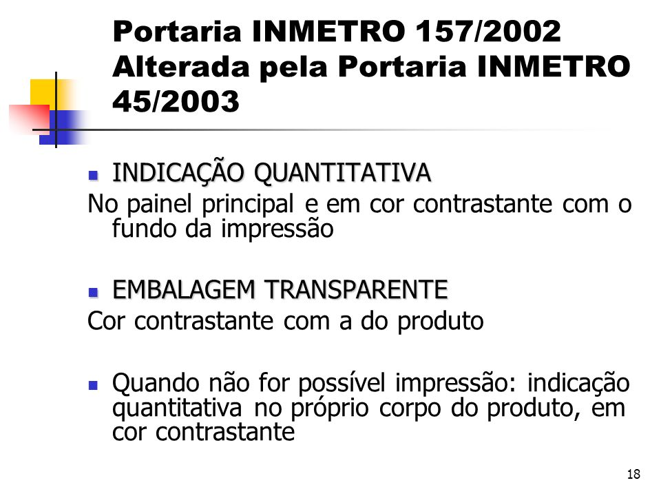 18 Portaria INMETRO 157/2002 Alterada pela Portaria INMETRO 45/2003 INDICAÇÃO QUANTITATIVA INDICAÇÃO QUANTITATIVA No painel principal e em cor contras