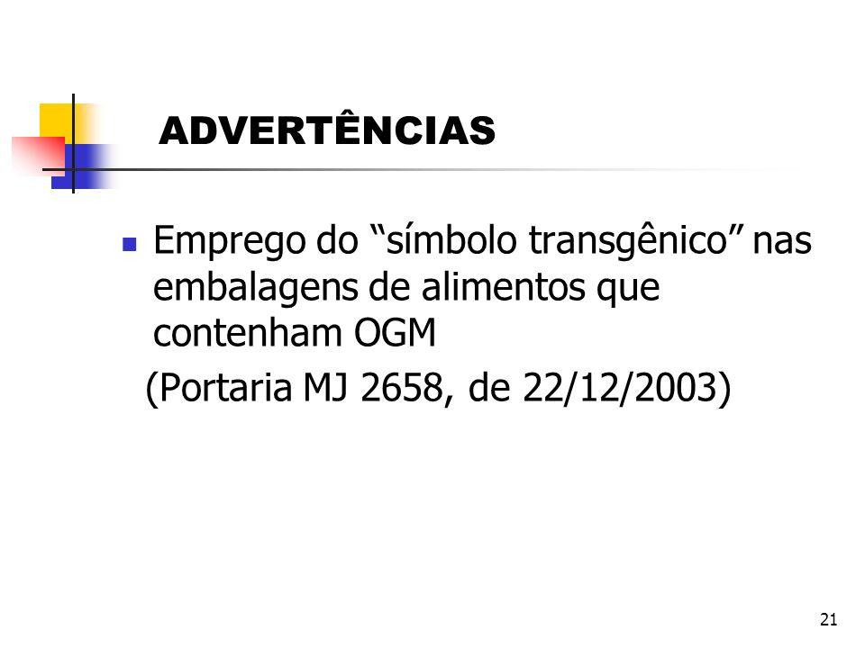 21 ADVERTÊNCIAS Emprego do símbolo transgênico nas embalagens de alimentos que contenham OGM (Portaria MJ 2658, de 22/12/2003)