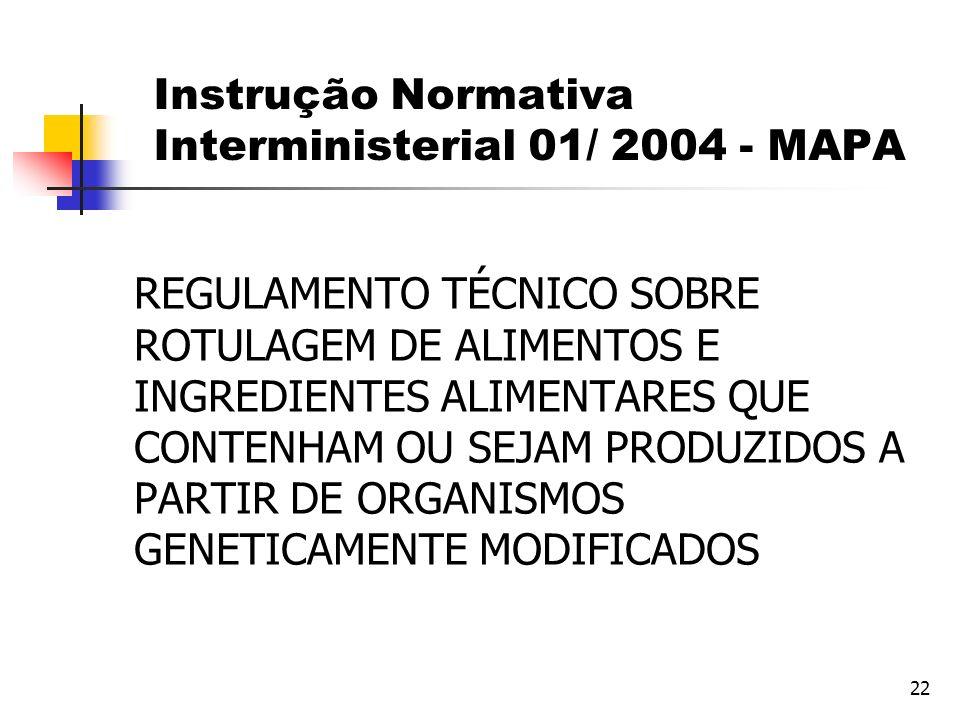 22 Instrução Normativa Interministerial 01/ 2004 - MAPA REGULAMENTO TÉCNICO SOBRE ROTULAGEM DE ALIMENTOS E INGREDIENTES ALIMENTARES QUE CONTENHAM OU S