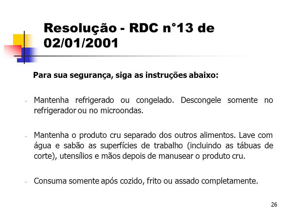 26 Resolução - RDC n°13 de 02/01/2001 Para sua segurança, siga as instruções abaixo:  Mantenha refrigerado ou congelado. Descongele somente no refrig