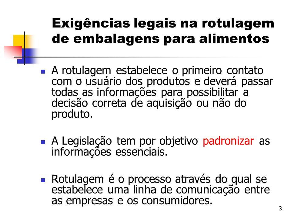 3 Exigências legais na rotulagem de embalagens para alimentos A rotulagem estabelece o primeiro contato com o usuário dos produtos e deverá passar tod