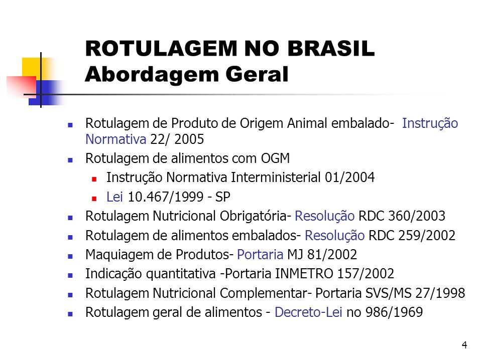 4 ROTULAGEM NO BRASIL Abordagem Geral Rotulagem de Produto de Origem Animal embalado- Instrução Normativa 22/ 2005 Rotulagem de alimentos com OGM Inst