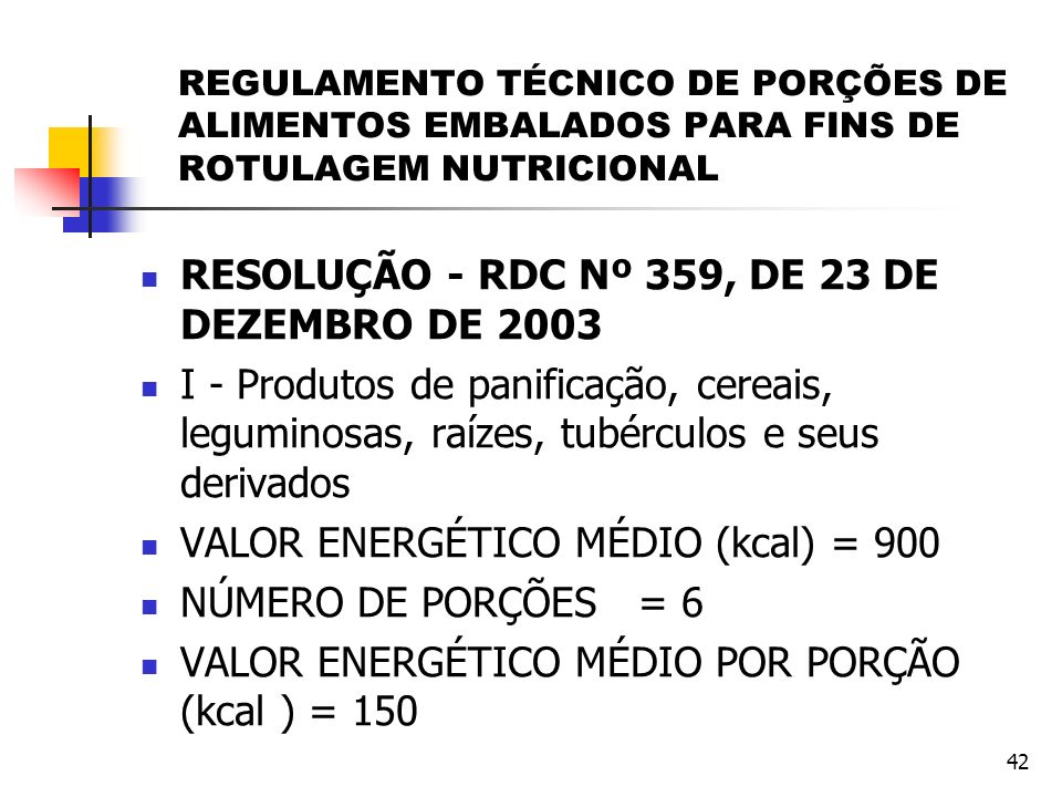 42 REGULAMENTO TÉCNICO DE PORÇÕES DE ALIMENTOS EMBALADOS PARA FINS DE ROTULAGEM NUTRICIONAL RESOLUÇÃO - RDC Nº 359, DE 23 DE DEZEMBRO DE 2003 I - Prod