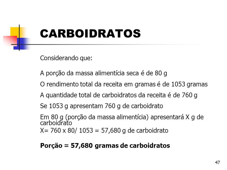 47 Considerando que: A porção da massa alimentícia seca é de 80 g O rendimento total da receita em gramas é de 1053 gramas A quantidade total de carbo