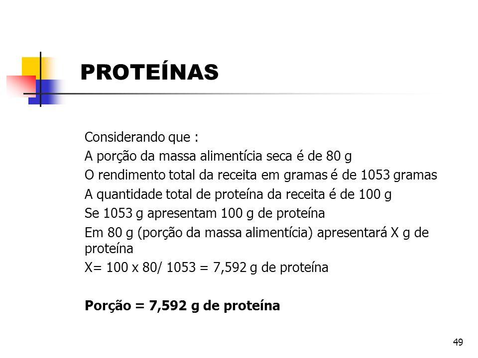 49 Considerando que : A porção da massa alimentícia seca é de 80 g O rendimento total da receita em gramas é de 1053 gramas A quantidade total de prot