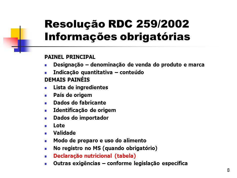 8 Resolução RDC 259/2002 Informações obrigatórias PAINEL PRINCIPAL Designação – denominação de venda do produto e marca Indicação quantitativa – conte