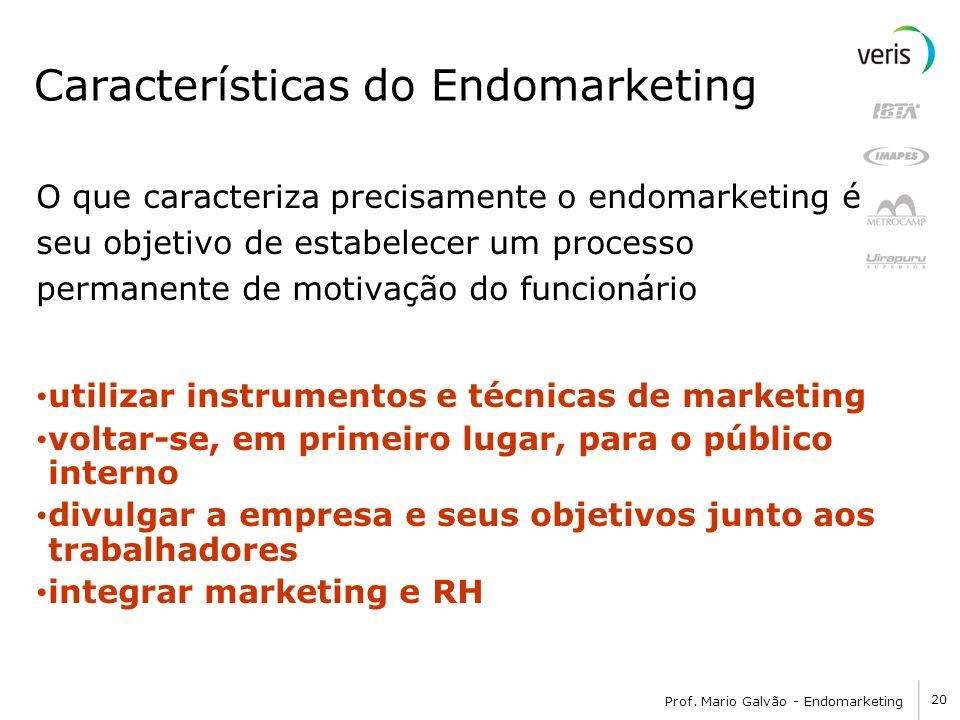 20 Prof. Mario Galvão - Endomarketing Características do Endomarketing O que caracteriza precisamente o endomarketing é seu objetivo de estabelecer um